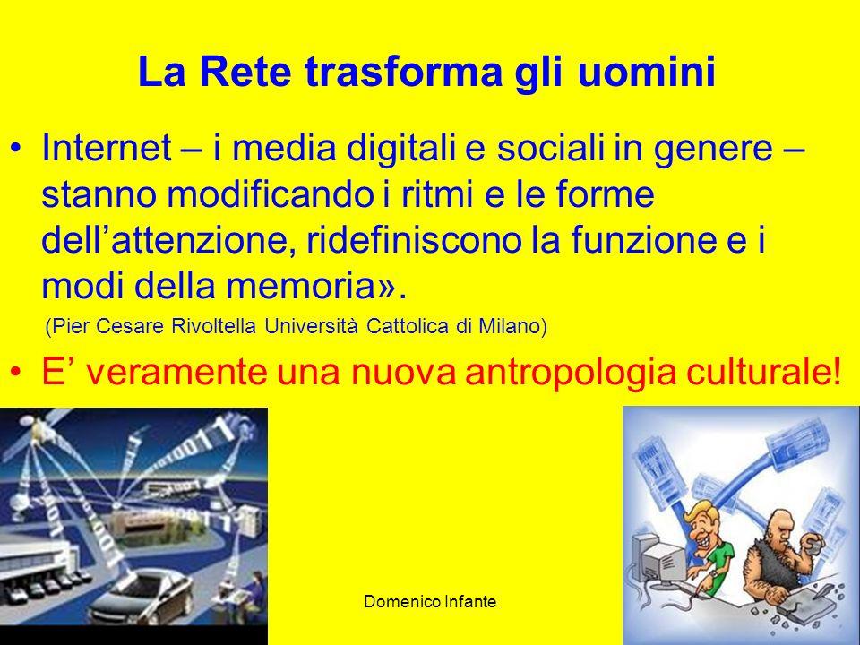 Domenico Infante14 La Rete trasforma gli uomini Internet – i media digitali e sociali in genere – stanno modificando i ritmi e le forme dellattenzione, ridefiniscono la funzione e i modi della memoria».