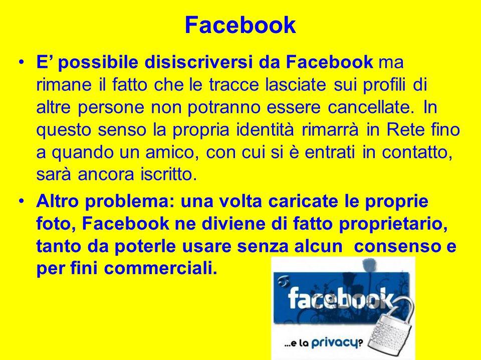 Facebook E possibile disiscriversi da Facebook ma rimane il fatto che le tracce lasciate sui profili di altre persone non potranno essere cancellate.