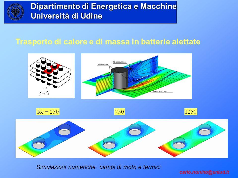 Trasporto di calore e di massa in batterie alettate Simulazioni numeriche: campi di moto e termici carlo.nonino@uniud.it Dipartimento di Energetica e