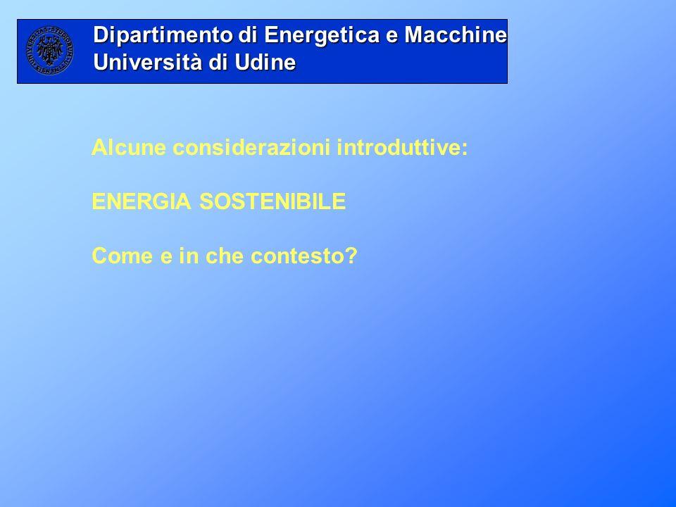Alcune considerazioni introduttive: ENERGIA SOSTENIBILE Come e in che contesto? Dipartimento di Energetica e Macchine Università di Udine
