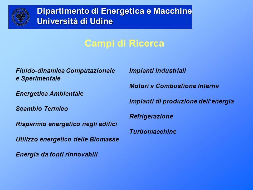 Dipartimento di Energetica e Macchine Università di Udine Personale di ricerca… - 6 Professori Ordinari - 5 Professori Associati - 7 Ricercatori - 5 Assegnisti di ricerca -14 Studenti di Dottorato - 2 Tecnici di laboratorio - # Studenti laureandi….