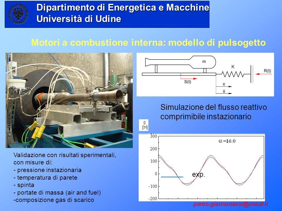 Motori a combustione interna: modello di pulsogetto exp. Validazione con risultati sperimentali, con misure di: - pressione instazionaria - temperatur