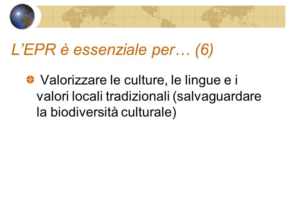 LEPR è essenziale per… (6) Valorizzare le culture, le lingue e i valori locali tradizionali (salvaguardare la biodiversità culturale)