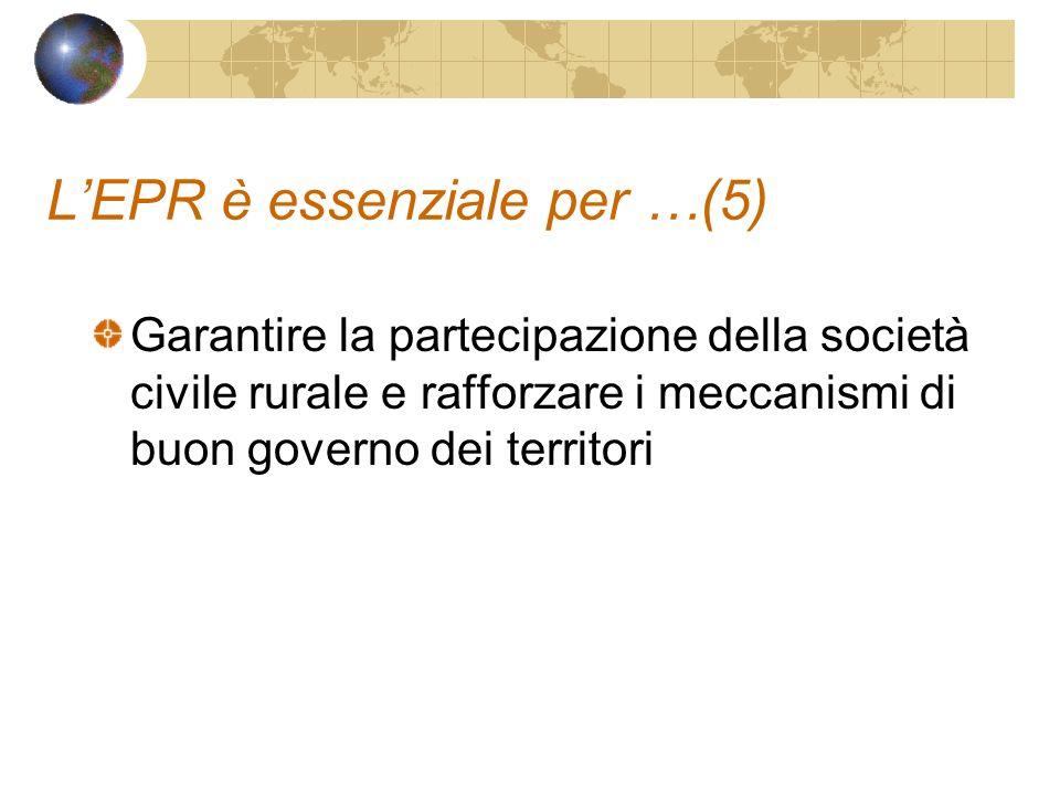 LEPR è essenziale per …(5) Garantire la partecipazione della società civile rurale e rafforzare i meccanismi di buon governo dei territori