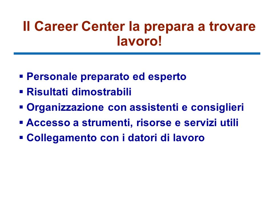 Il Career Center la prepara a trovare lavoro.