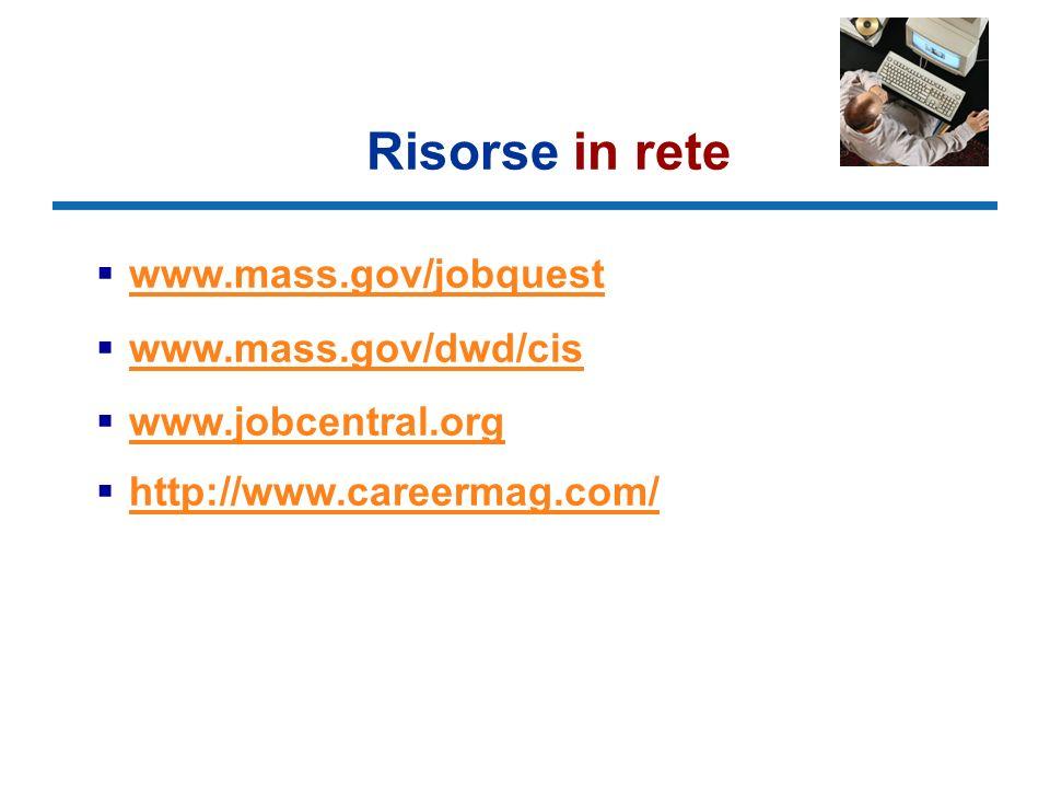 Risorse in rete www.mass.gov/jobquest www.mass.gov/dwd/cis www.jobcentral.org http://www.careermag.com/
