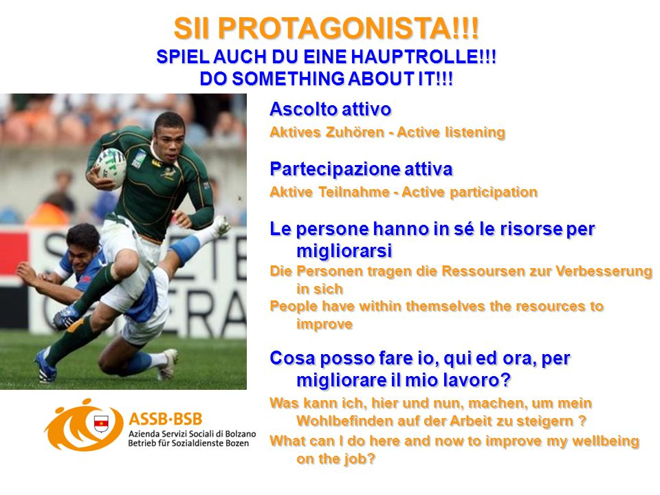 SII PROTAGONISTA!!! SPIEL AUCH DU EINE HAUPTROLLE!!! DO SOMETHING ABOUT IT!!! Ascolto attivo Aktives Zuhören - Active listening Partecipazione attiva