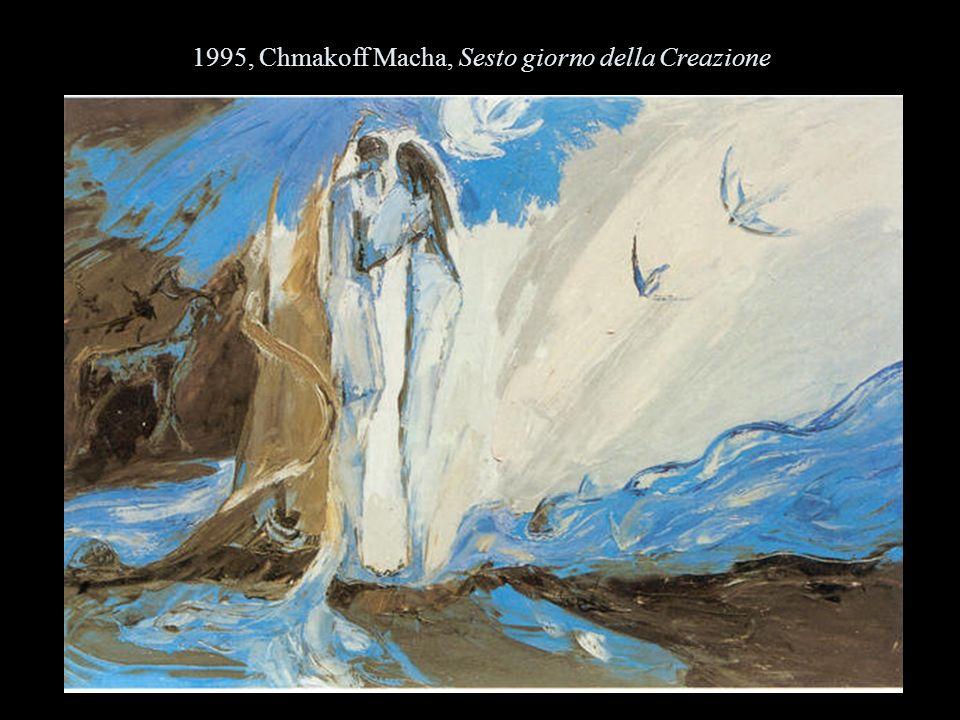 1995, Chmakoff Macha, Sesto giorno della Creazione