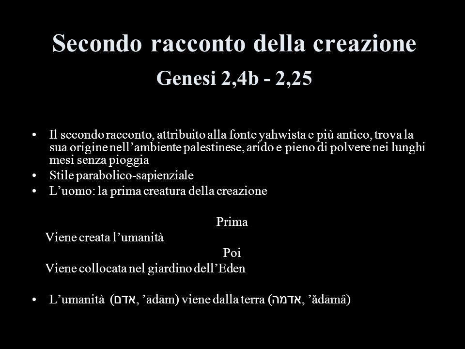 Secondo racconto della creazione Genesi 2,4b - 2,25 Il secondo racconto, attribuito alla fonte yahwista e più antico, trova la sua origine nellambient