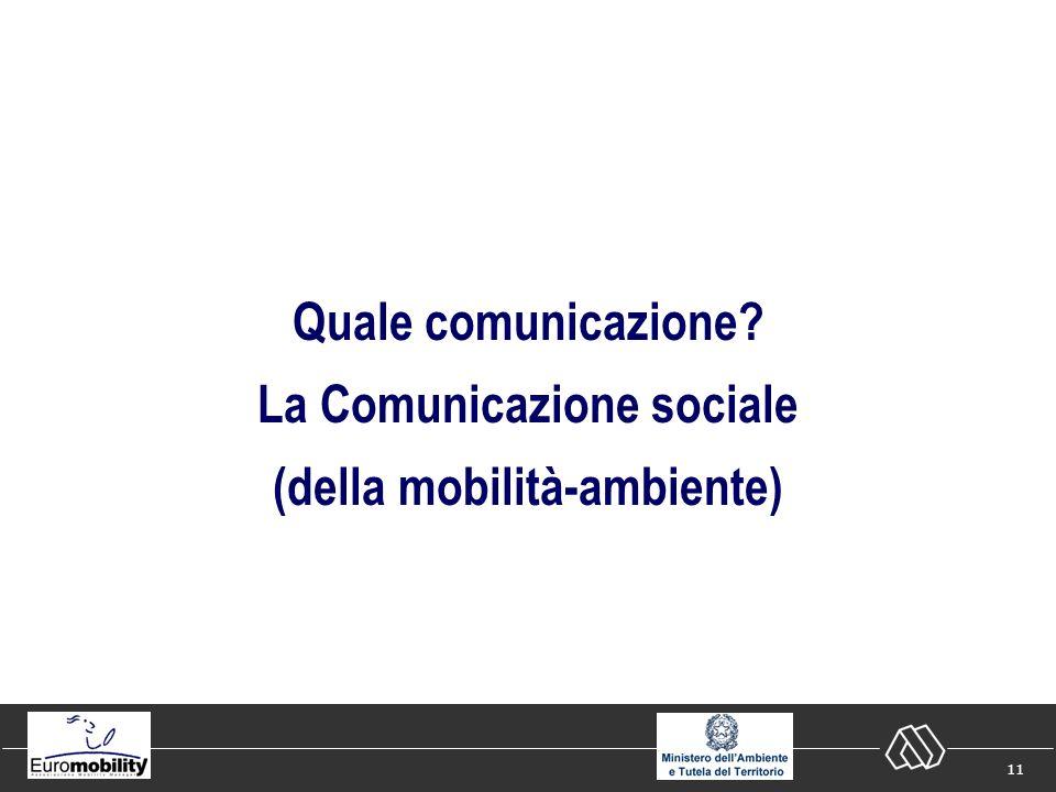 11 Quale comunicazione? La Comunicazione sociale (della mobilità-ambiente)