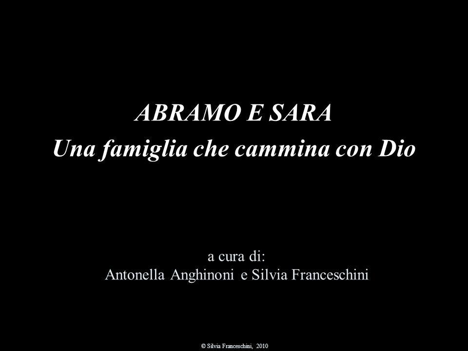 ABRAMO E SARA Una famiglia che cammina con Dio a cura di: Antonella Anghinoni e Silvia Franceschini © Silvia Franceschini, 2010