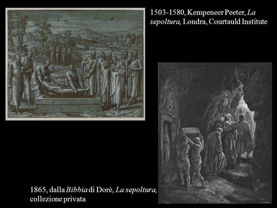 1865, dalla Bibbia di Dorè, La sepoltura, collezione privata 1503-1580, Kempeneer Peeter, La sepoltura, Londra, Courtauld Institute