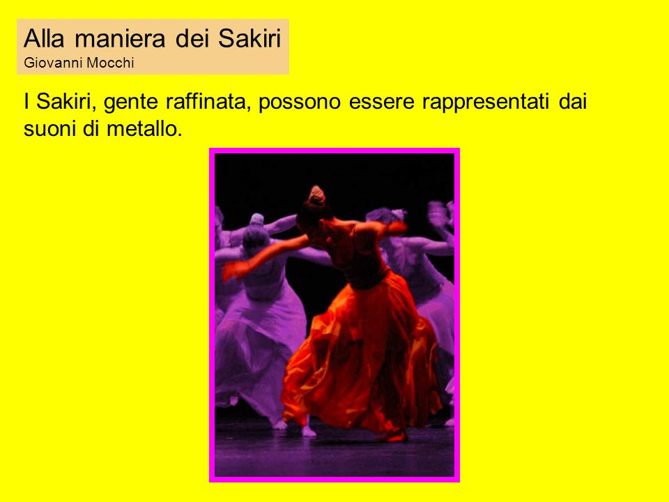 Alla maniera dei Sakiri Giovanni Mocchi I Sakiri, gente raffinata, possono essere rappresentati dai suoni di metallo.