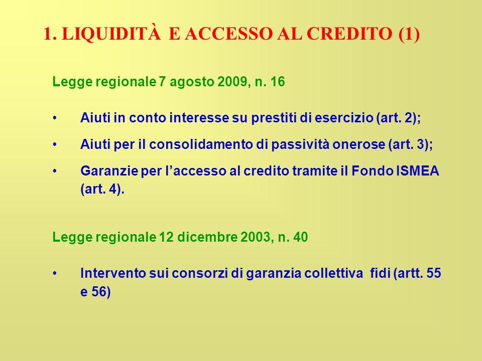 1. LIQUIDITÀ E ACCESSO AL CREDITO (1) Legge regionale 7 agosto 2009, n.