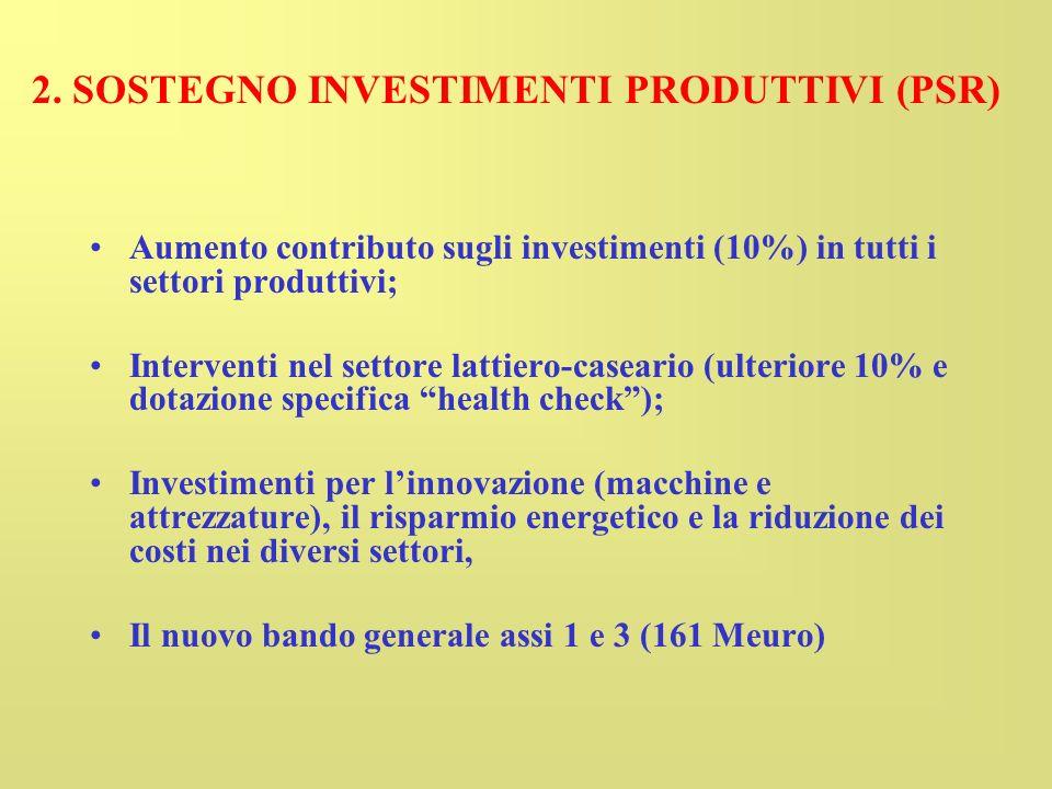 Aumento contributo sugli investimenti (10%) in tutti i settori produttivi; Interventi nel settore lattiero-caseario (ulteriore 10% e dotazione specifica health check); Investimenti per linnovazione (macchine e attrezzature), il risparmio energetico e la riduzione dei costi nei diversi settori, Il nuovo bando generale assi 1 e 3 (161 Meuro) 2.