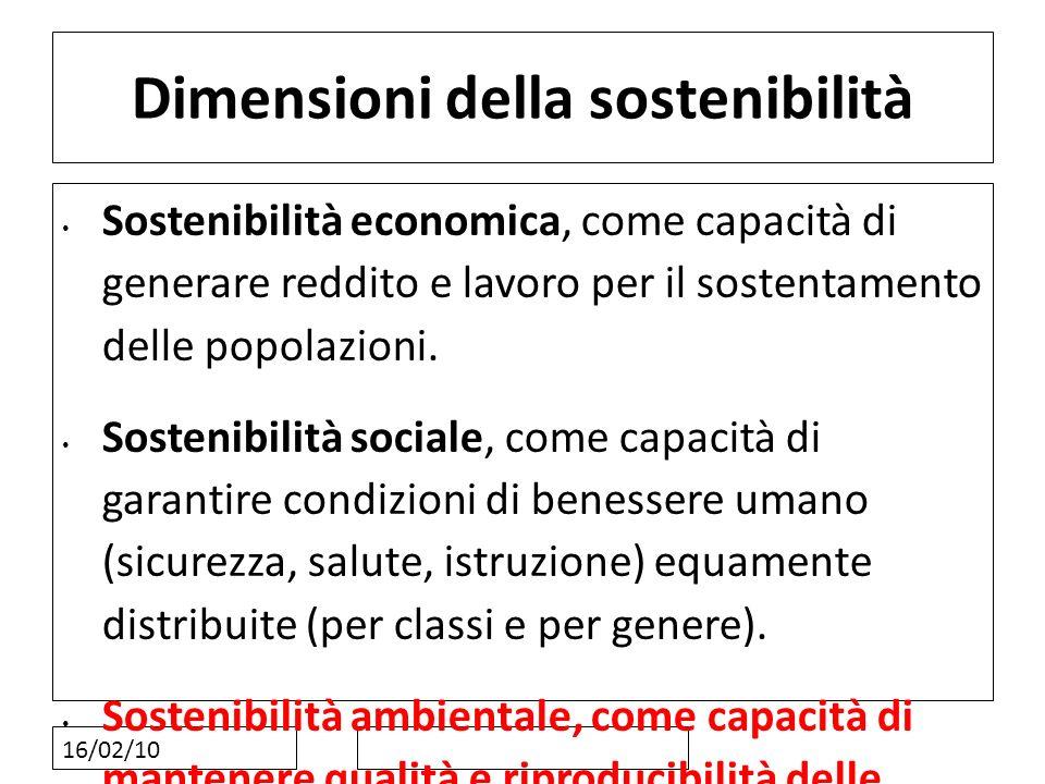 16/02/10 Dimensioni della sostenibilità Sostenibilità economica, come capacità di generare reddito e lavoro per il sostentamento delle popolazioni. So