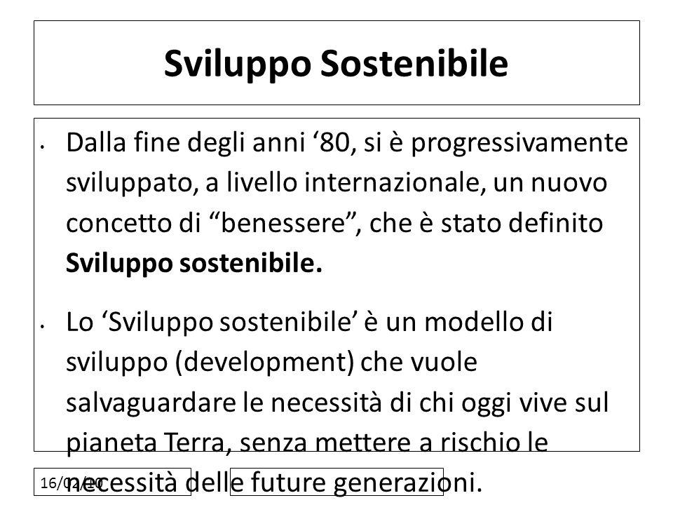 16/02/10 Sviluppo Sostenibile Dalla fine degli anni 80, si è progressivamente sviluppato, a livello internazionale, un nuovo concetto di benessere, ch