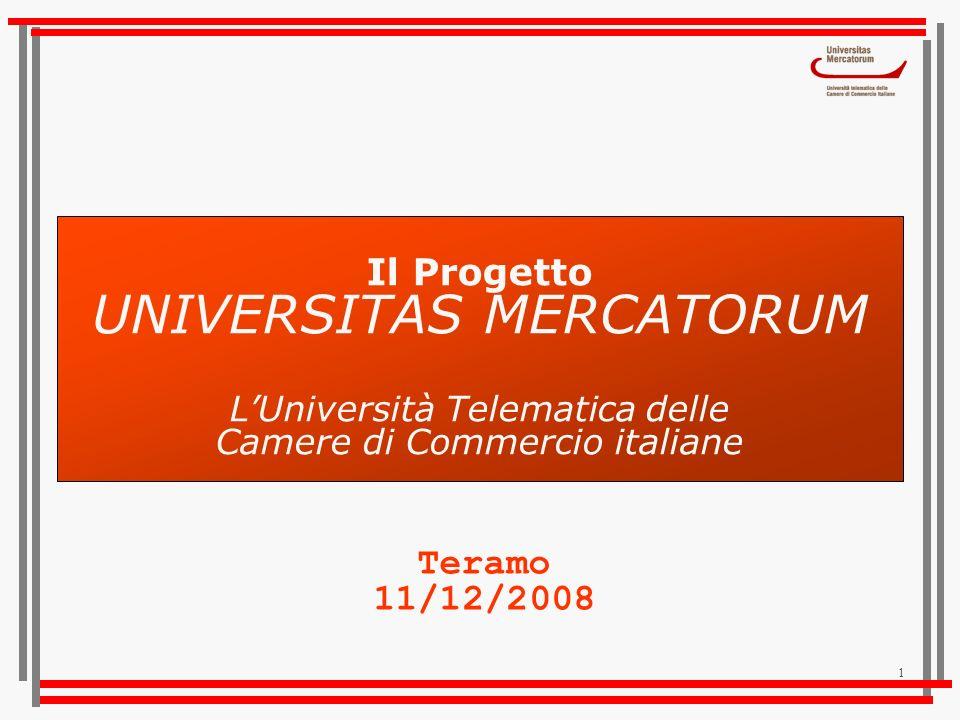 1 Il Progetto UNIVERSITAS MERCATORUM LUniversità Telematica delle Camere di Commercio italiane Teramo 11/12/2008