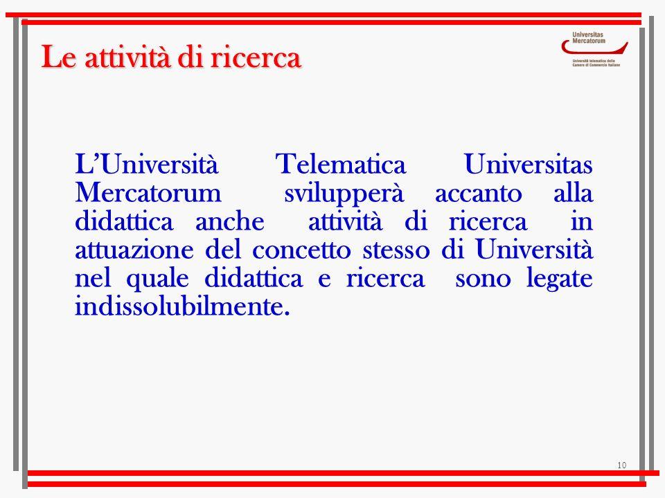 10 LUniversità Telematica Universitas Mercatorum svilupperà accanto alla didattica anche attività di ricerca in attuazione del concetto stesso di Univ