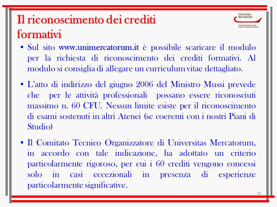 16 Sul sito www.unimercatorum.it è possibile scaricare il modulo per la richiesta di riconoscimento dei crediti formativi. Al modulo si consiglia di a
