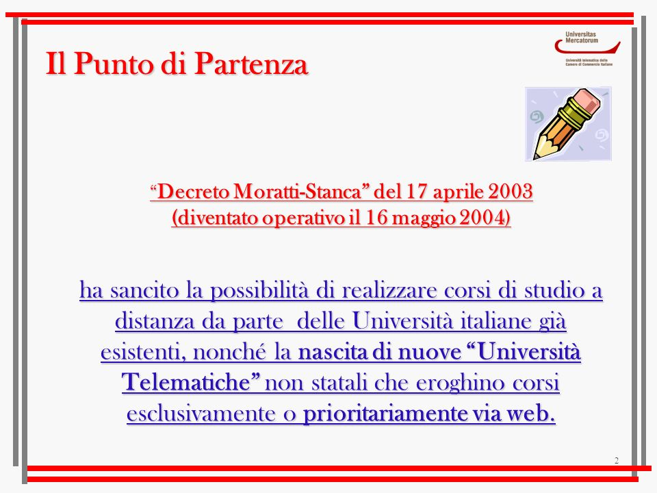 2 Decreto Moratti-Stanca del 17 aprile 2003 Decreto Moratti-Stanca del 17 aprile 2003 (diventato operativo il 16 maggio 2004) ha sancito la possibilit