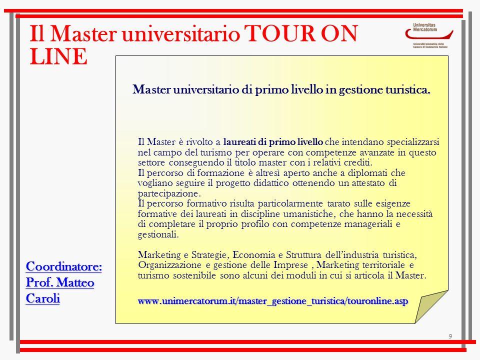 9 Il Master universitario TOUR ON LINE. Master universitario di primo livello in gestione turistica. Il Master è rivolto a laureati di primo livello c