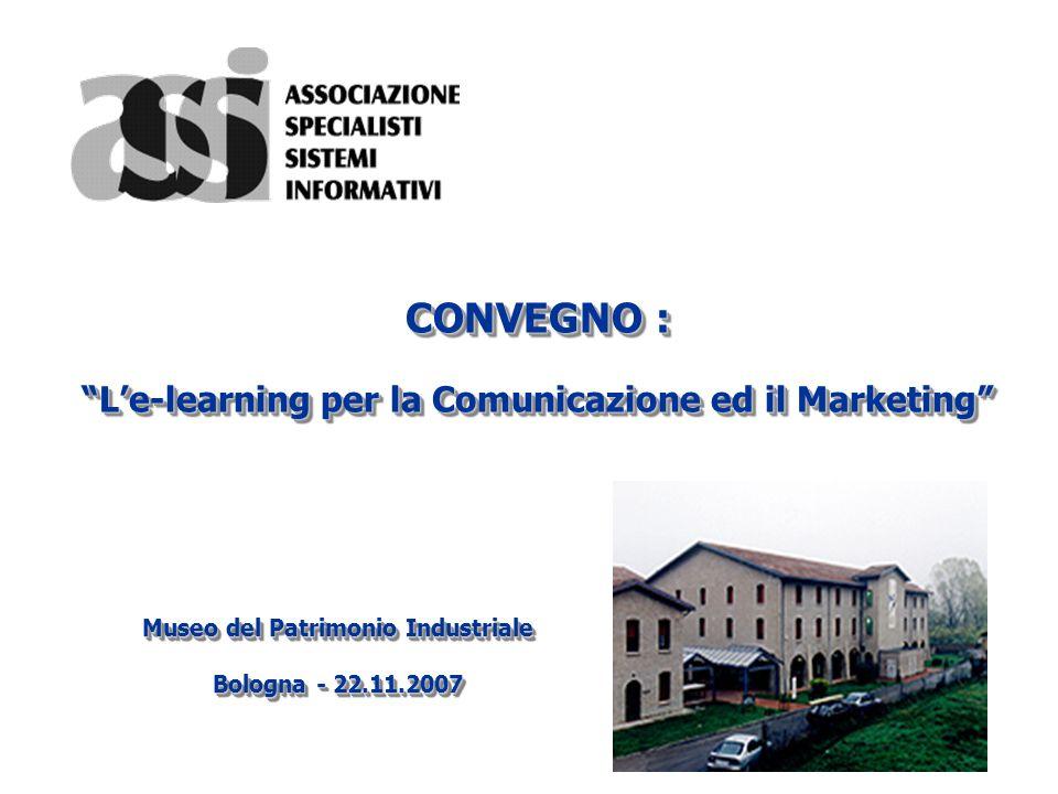 CONVEGNO : Le-learning per la Comunicazione ed il Marketing Museo del Patrimonio Industriale Bologna - 22.11.2007 Museo del Patrimonio Industriale Bol