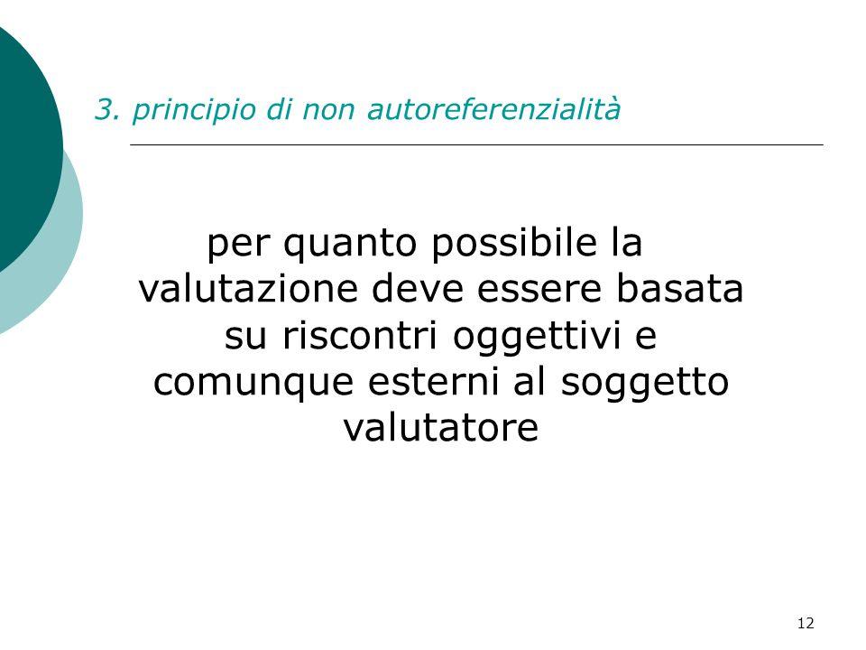 12 3. principio di non autoreferenzialità per quanto possibile la valutazione deve essere basata su riscontri oggettivi e comunque esterni al soggetto