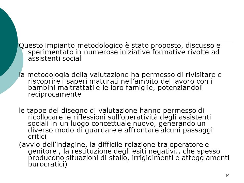 34 Questo impianto metodologico è stato proposto, discusso e sperimentato in numerose iniziative formative rivolte ad assistenti sociali la metodologi