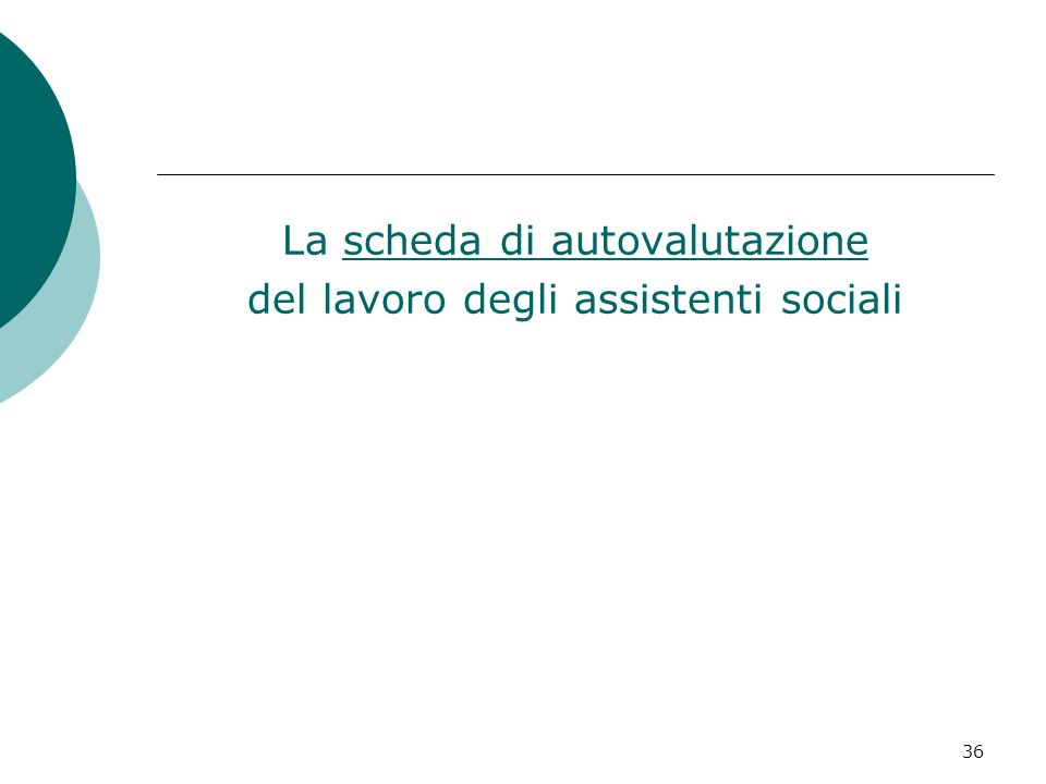 36 La scheda di autovalutazione del lavoro degli assistenti sociali