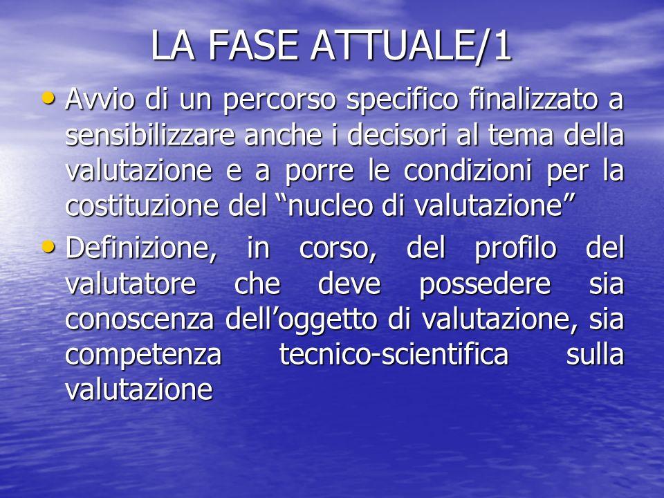 LA FASE ATTUALE/1 Avvio di un percorso specifico finalizzato a sensibilizzare anche i decisori al tema della valutazione e a porre le condizioni per l
