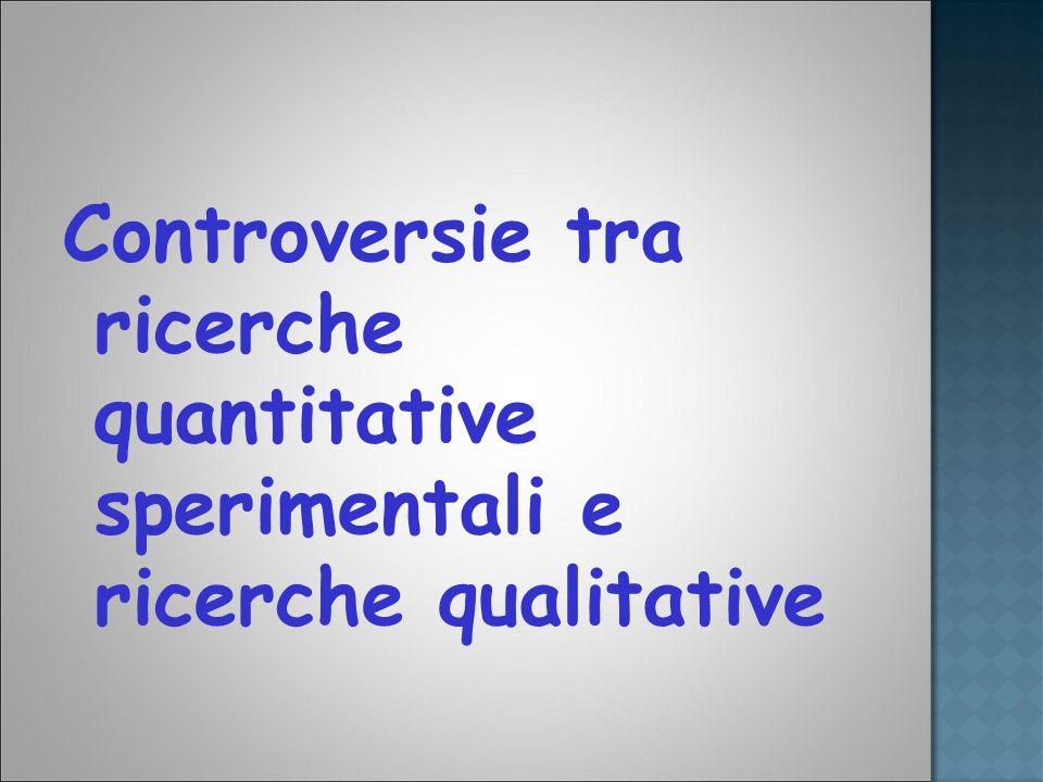 Controversie tra ricerche quantitative sperimentali e ricerche qualitative