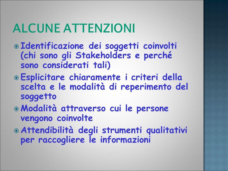 ALCUNE ATTENZIONI Identificazione dei soggetti coinvolti (chi sono gli Stakeholders e perché sono considerati tali) Esplicitare chiaramente i criteri