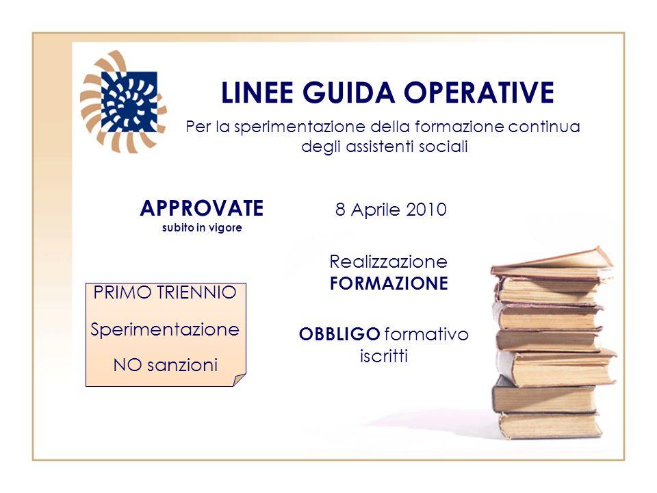 LINEE GUIDA OPERATIVE Per la sperimentazione della formazione continua degli assistenti sociali APPROVATE subito in vigore 8 Aprile 2010 Realizzazione