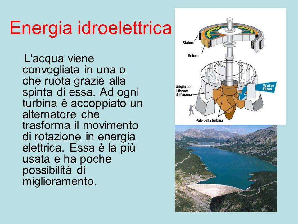 Energia idroelettrica L acqua viene convogliata in una o che ruota grazie alla spinta di essa.