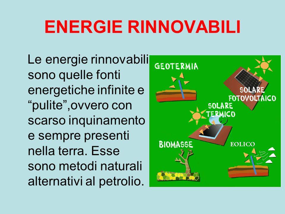 ENERGIE RINNOVABILI Le energie rinnovabili sono quelle fonti energetiche infinite e pulite,ovvero con scarso inquinamento e sempre presenti nella terra.