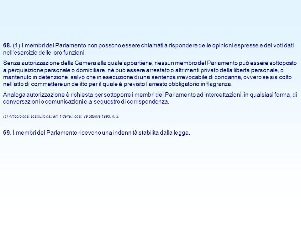 68. (1) I membri del Parlamento non possono essere chiamati a rispondere delle opinioni espresse e dei voti dati nellesercizio delle loro funzioni. Se