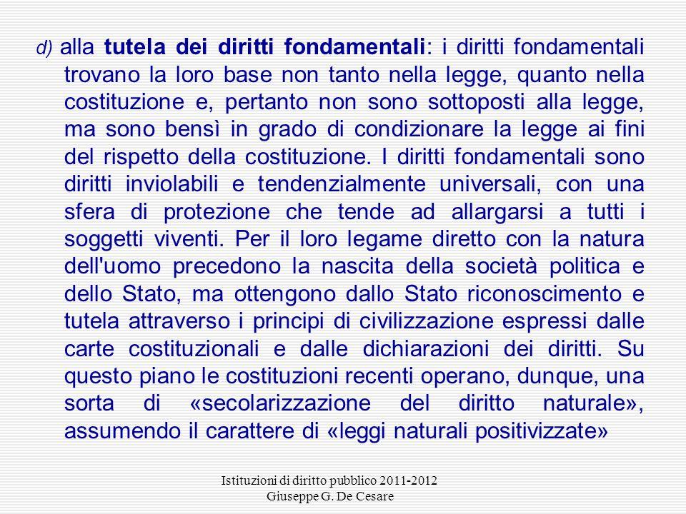 d) alla tutela dei diritti fondamentali: i diritti fondamentali trovano la loro base non tanto nella legge, quanto nella costituzione e, pertanto non sono sottoposti alla legge, ma sono bensì in grado di condizionare la legge ai fini del rispetto della costituzione.