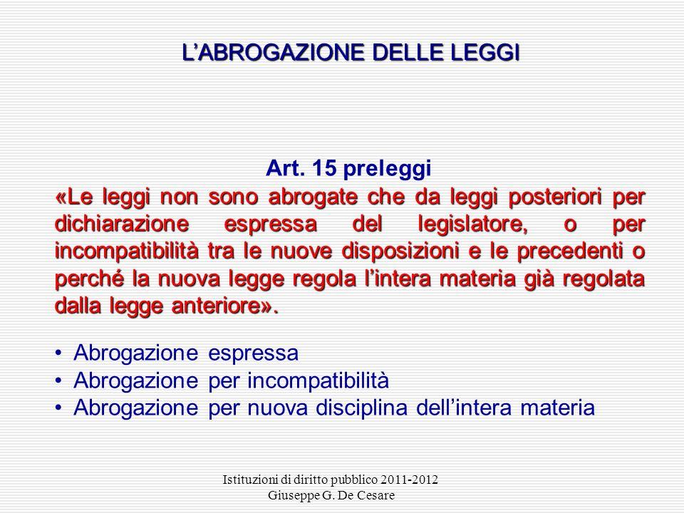 Istituzioni di diritto pubblico 2011-2012 Giuseppe G. De Cesare Art. 11 preleggi «La legge non dispone che per lavvenire: essa non ha effetto retroatt