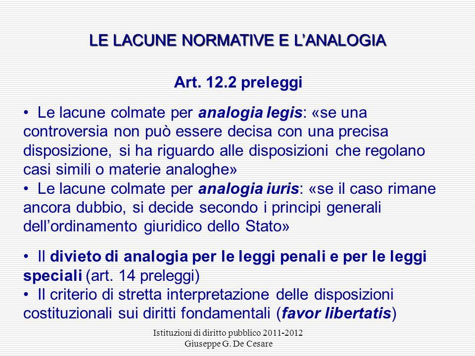 Istituzioni di diritto pubblico 2011-2012 Giuseppe G. De Cesare Art. 12.1 preleggi «Nellapplicare la legge non si può ad essa attribuire altro senso c