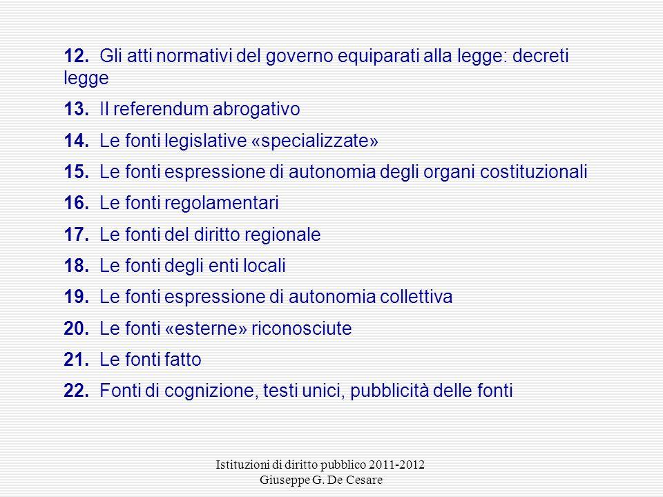 Istituzioni di diritto pubblico 2011-2012 Giuseppe G. De Cesare 1. Cosa sono le «fonti del diritto» 2. Quali soggetti concorrono a produrre diritto 3.