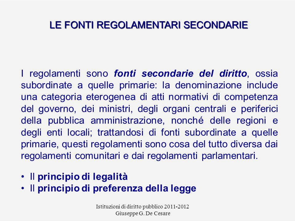 Istituzioni di diritto pubblico 2011-2012 Giuseppe G. De Cesare Regolamenti di ciascuna camera (art. 64 Cost.) Costituzione LA RISERVA DI REGOLAMENTO