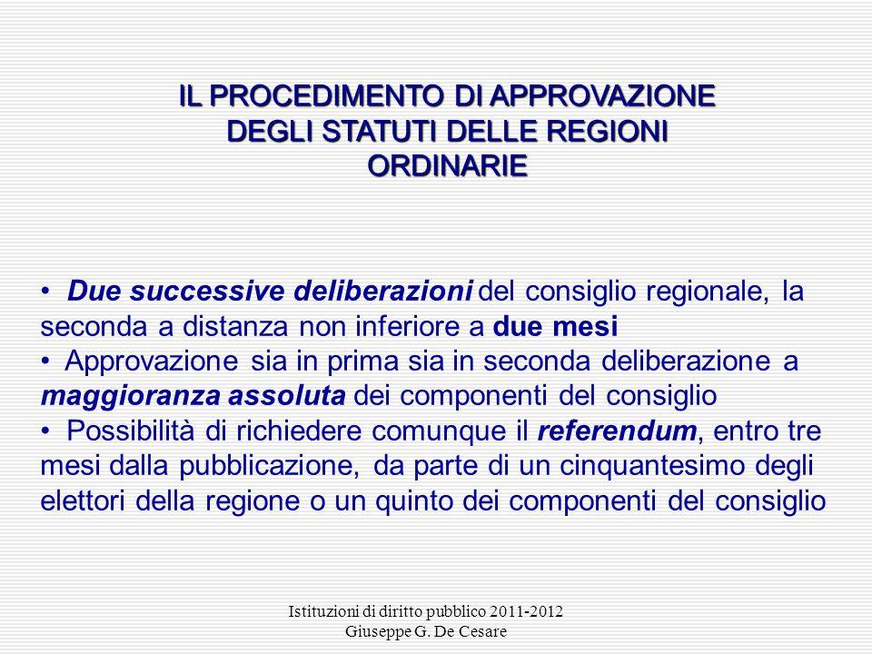 Istituzioni di diritto pubblico 2011-2012 Giuseppe G. De Cesare Statuti ordinari: approvati dal consiglio regionale con procedimento aggravato ex art.