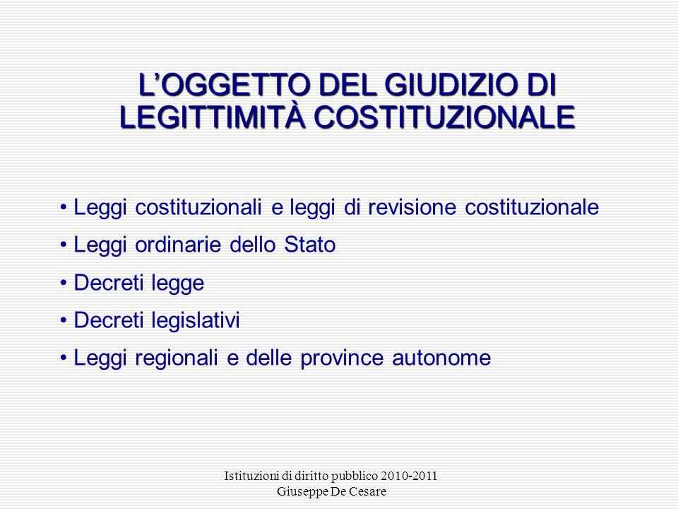 Istituzioni di diritto pubblico 2010-2011 Giuseppe De Cesare LOGGETTO DEL GIUDIZIO DI LEGITTIMITÀ COSTITUZIONALE Leggi costituzionali e leggi di revis