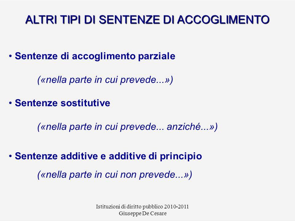 Istituzioni di diritto pubblico 2010-2011 Giuseppe De Cesare ALTRI TIPI DI SENTENZE DI ACCOGLIMENTO Sentenze di accoglimento parziale («nella parte in