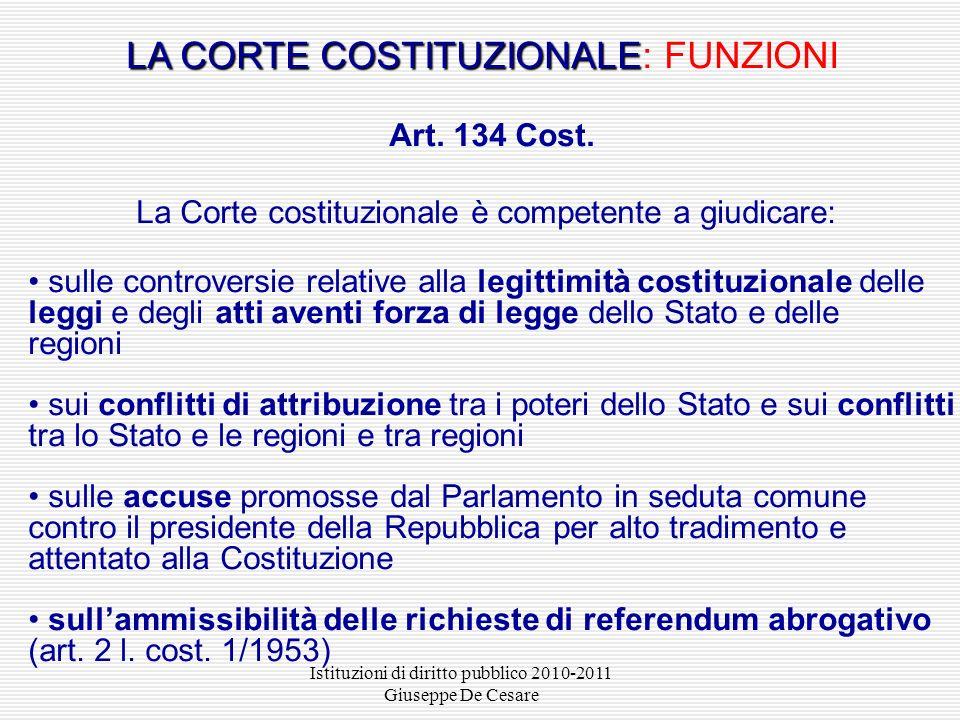 Istituzioni di diritto pubblico 2010-2011 Giuseppe De Cesare LA CORTE COSTITUZIONALE LA CORTE COSTITUZIONALE: FUNZIONI Art. 134 Cost. La Corte costitu