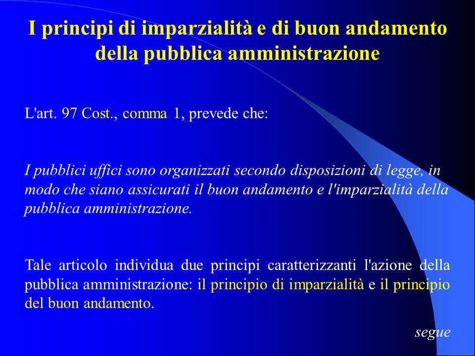 I PRINCIPI COSTITUZIONALI DELLA PUBBLICA AMMINISTRAZIONE Il principio di legalità Il principio di legalità esprime l'esigenza che l'azione della pubbl