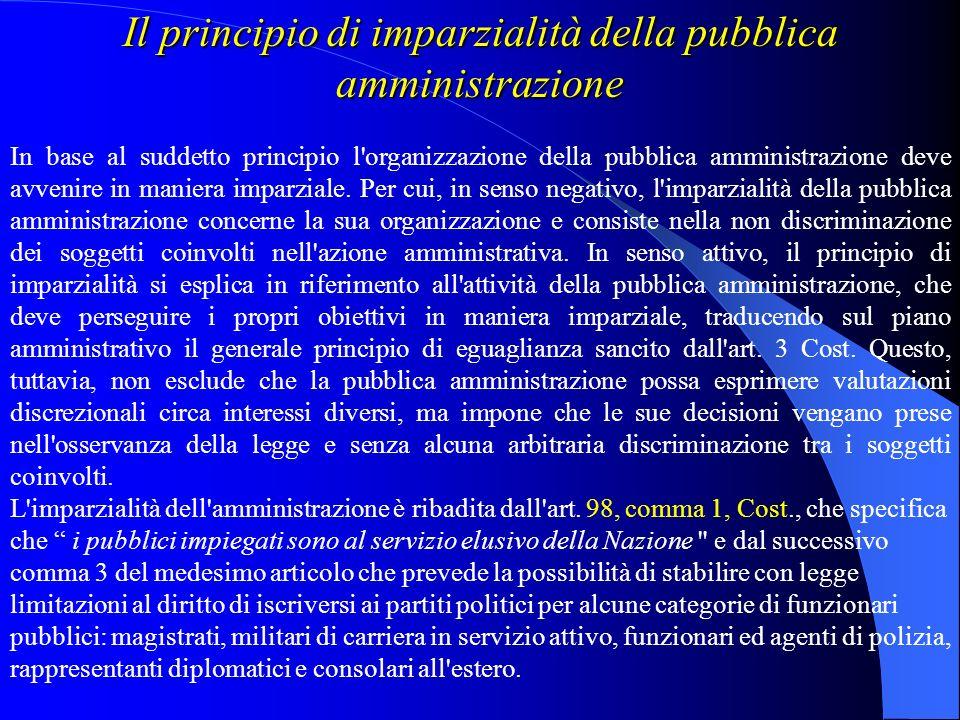 I principi di imparzialità e di buon andamento della pubblica amministrazione L'art. 97 Cost., comma 1, prevede che: I pubblici uffici sono organizzat