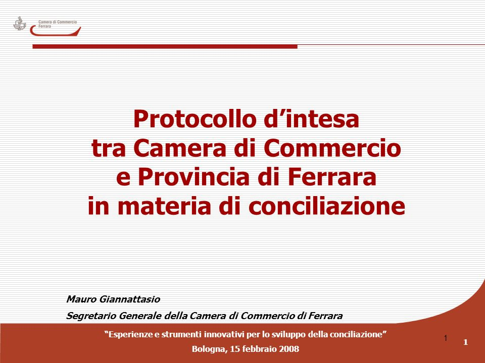 Esperienze e strumenti innovativi per lo sviluppo della conciliazione Bologna, 15 febbraio 2008 1 1 Protocollo dintesa tra Camera di Commercio e Provi