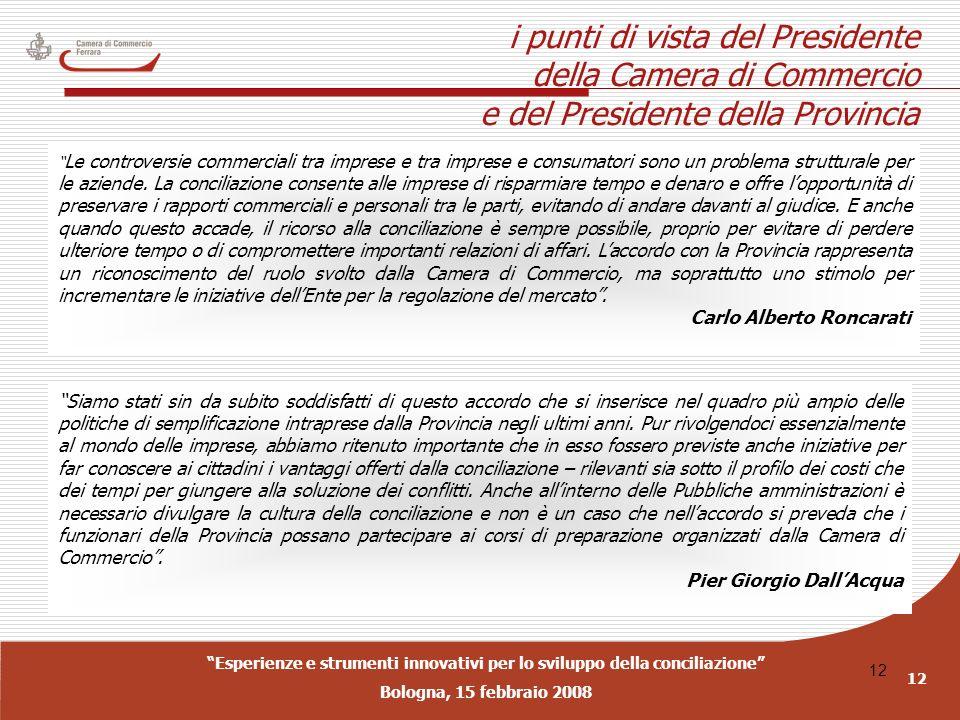 Esperienze e strumenti innovativi per lo sviluppo della conciliazione Bologna, 15 febbraio 2008 12 i punti di vista del Presidente della Camera di Com